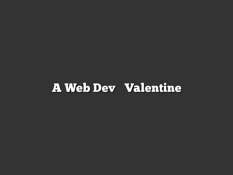 A Web Dev's Valentine