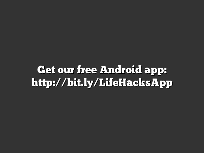 Get our free Android app: http://bit.ly/LifeHacksApp