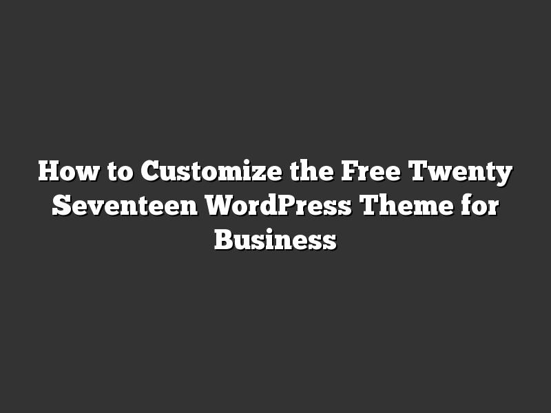 How to Customize the Free Twenty Seventeen WordPress Theme for Business